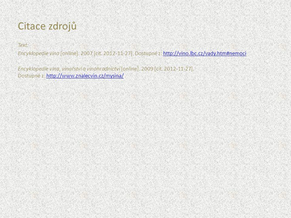 Citace zdrojů Text: Encyklopedie vína [online]. 2007 [cit. 2012-11-27]. Dostupné z: http://vino.lbc.cz/vady.htm#nemoci.